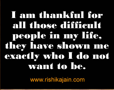 i-am-thankful-for-all-those-difficult-people-in-my-life-they-have-shown-me-exactly-who-i-do-not-want-to-be-e2809d