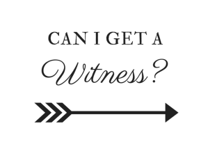 can-i-get-a-witness